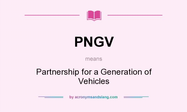 What does PNGV mean? It stands for Partnership for a Generation of Vehicles