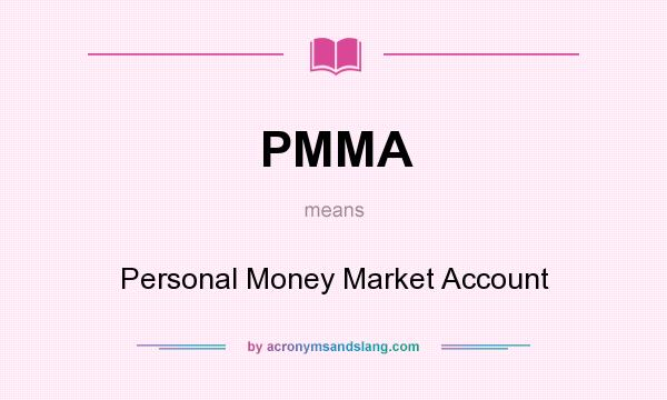 What does PMMA mean? It stands for Personal Money Market Account