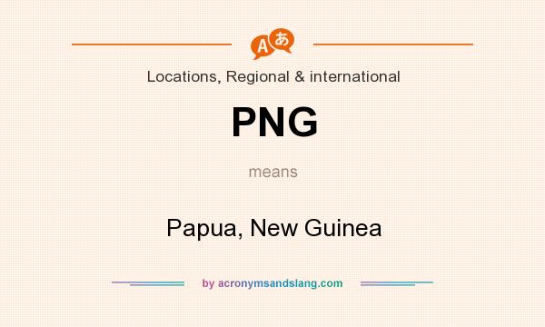 What does PNG mean? It stands for Papua, New Guinea