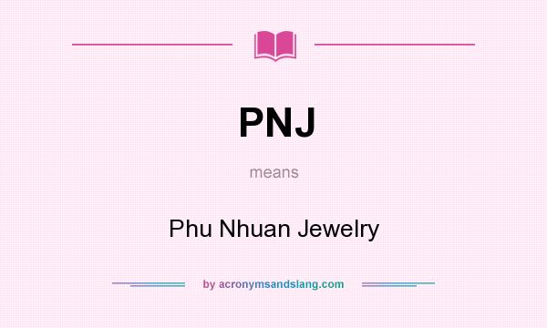 What does PNJ mean? It stands for Phu Nhuan Jewelry