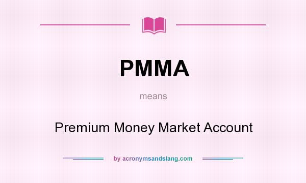 What does PMMA mean? It stands for Premium Money Market Account