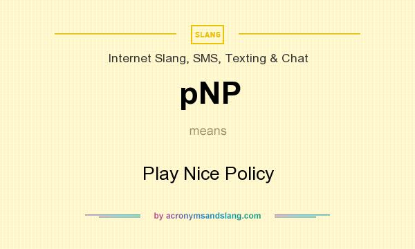 What does pNP mean? It stands for Play Nice Policy