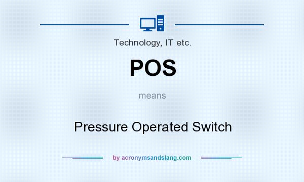 What does POS mean? It stands for Pressure Operated Switch