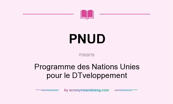 What does PNUD mean? It stands for Programme des Nations Unies pour le DTveloppement