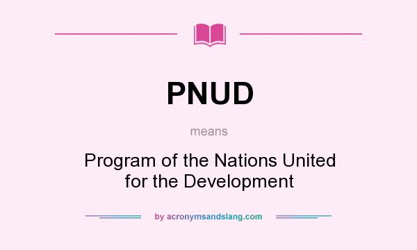 What does PNUD mean? It stands for Program of the Nations United for the Development