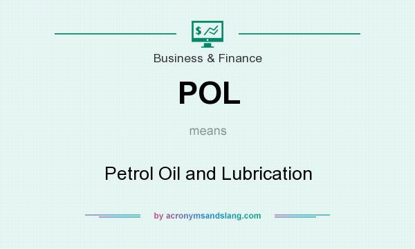What does POL mean? It stands for Petrol Oil and Lubrication