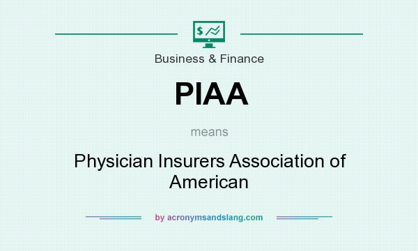 What does PIAA mean? It stands for Physician Insurers Association of American