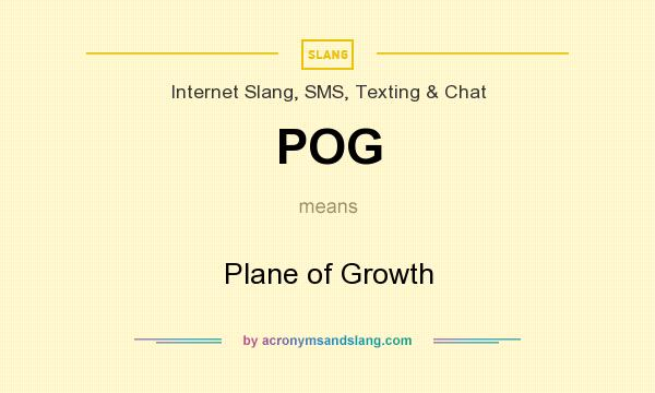 What does POG mean? It stands for Plane of Growth