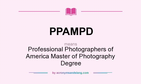 What does PPAMPD mean? It stands for Professional Photographers of America Master of Photography Degree