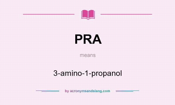 What does PRA mean? It stands for 3-amino-1-propanol