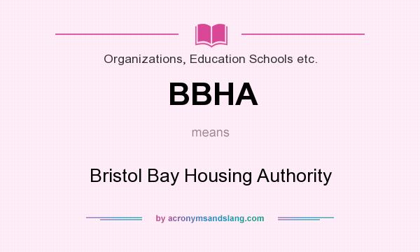 What does BBHA mean? It stands for Bristol Bay Housing Authority