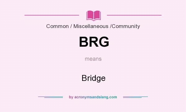 What does BRG mean? It stands for Bridge