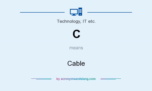 What does C mean? It stands for Cable