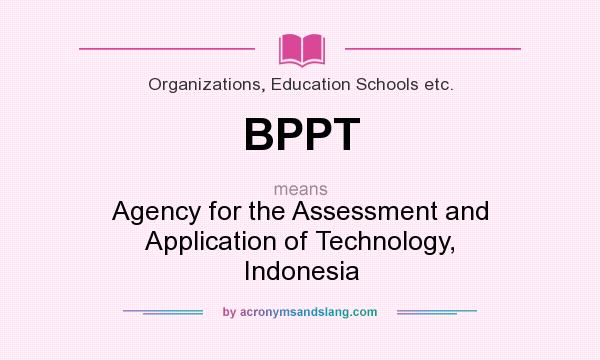 What does BPPT mean? It stands for Agency for the Assessment and Application of Technology, Indonesia