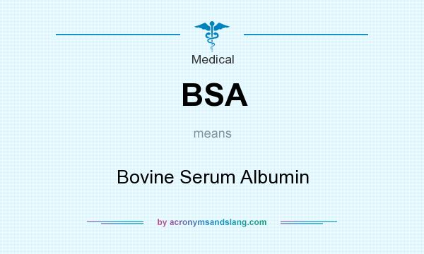 What does BSA mean? It stands for Bovine Serum Albumin