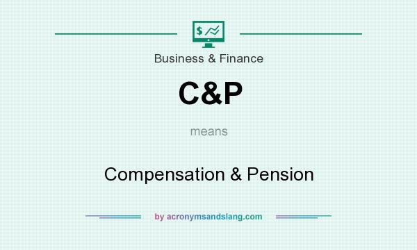 What does C&P mean? It stands for Compensation & Pension