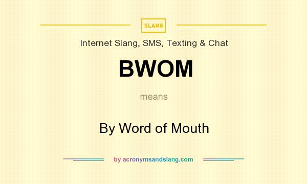 What does BWOM mean? It stands for By Word of Mouth