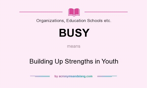 What does BUSY mean? It stands for Building Up Strengths in Youth