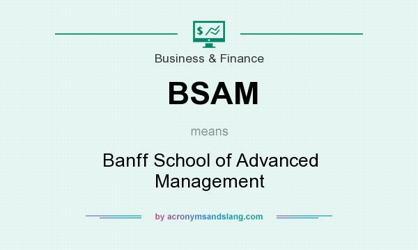 What does BSAM mean? It stands for Banff School of Advanced Management