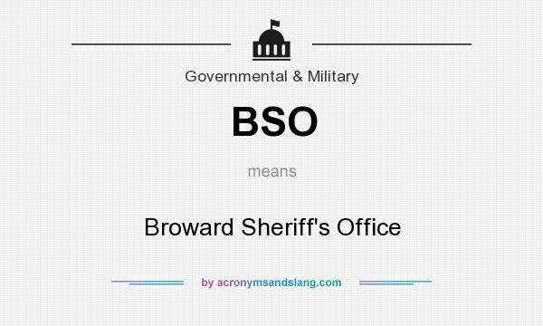 What does BSO mean? It stands for Broward Sheriff`s Office