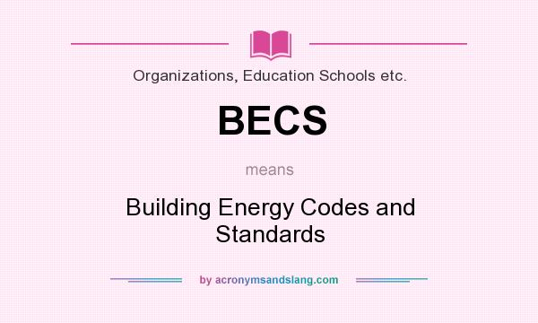 What does BECS mean? It stands for Building Energy Codes and Standards
