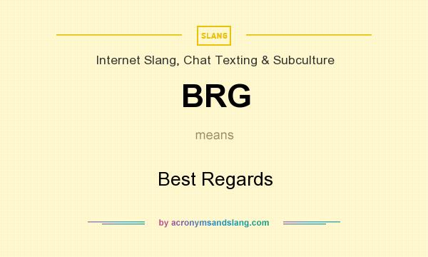 What does BRG mean? It stands for Best Regards