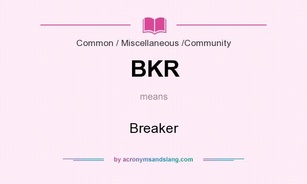 What does BKR mean? It stands for Breaker