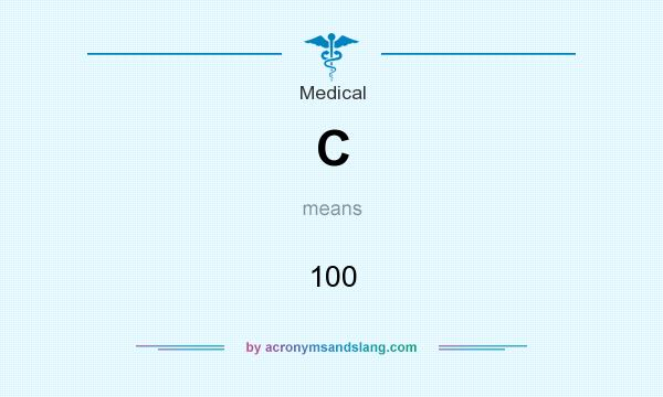 What does C mean? It stands for 100