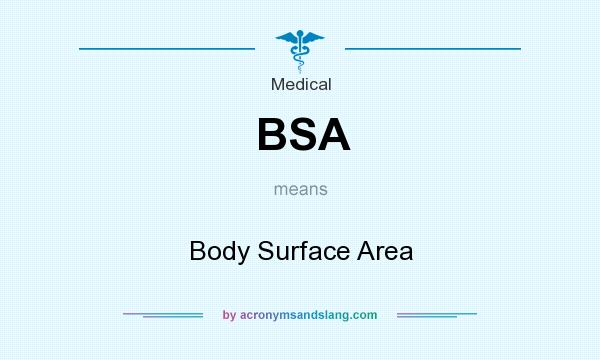 What does BSA mean? It stands for Body Surface Area