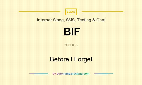 What does BIF mean? It stands for Before I Forget