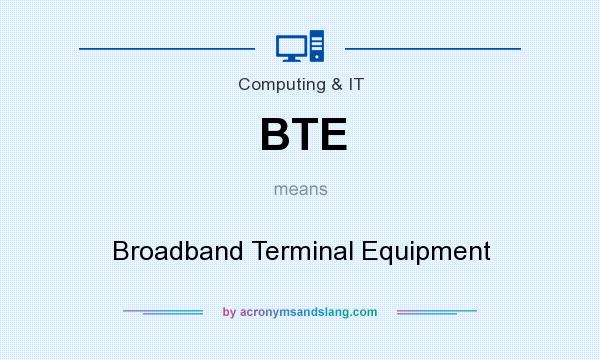 What does BTE mean? It stands for Broadband Terminal Equipment