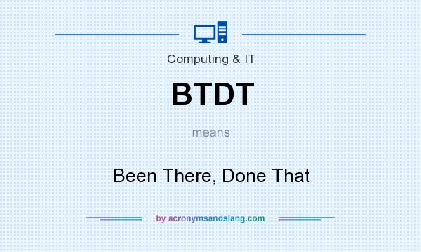 What does BTDT mean? It stands for Been There, Done That