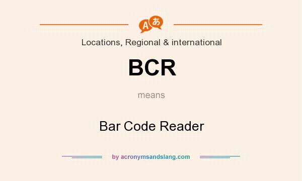 What does BCR mean? It stands for Bar Code Reader