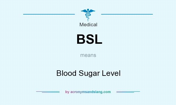 What does BSL mean? It stands for Blood Sugar Level