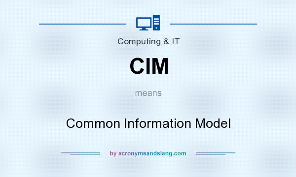 What does CIM mean? It stands for Common Information Model