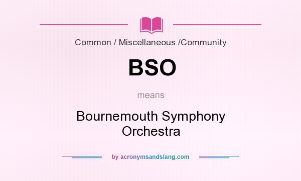 What does BSO mean? It stands for Bournemouth Symphony Orchestra