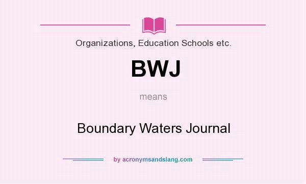What does BWJ mean? It stands for Boundary Waters Journal
