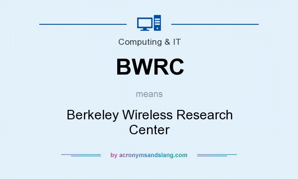 What does BWRC mean? It stands for Berkeley Wireless Research Center