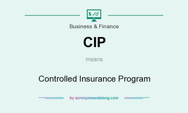 What does CIP mean? It stands for Controlled Insurance Program