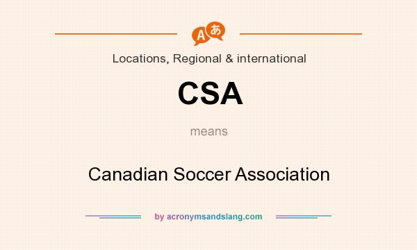 What does CSA mean? It stands for Canadian Soccer Association