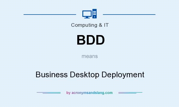 What does BDD mean? It stands for Business Desktop Deployment
