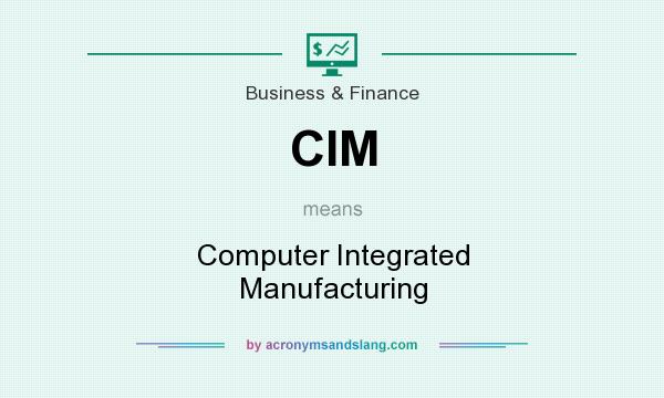 What does CIM mean? It stands for Computer Integrated Manufacturing