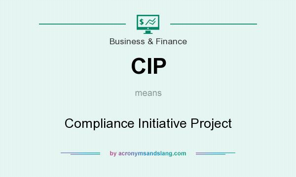 What does CIP mean? It stands for Compliance Initiative Project