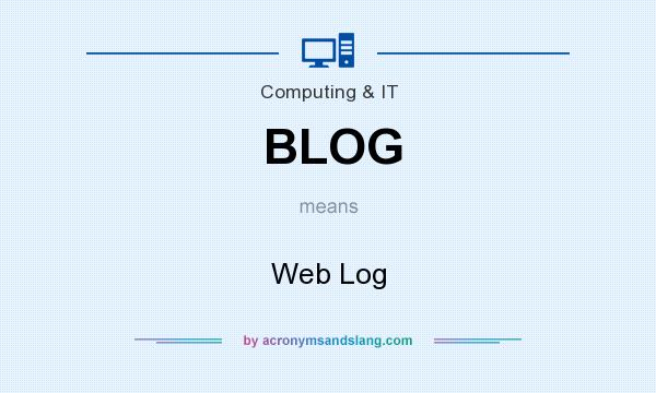 What does BLOG mean? It stands for Web Log