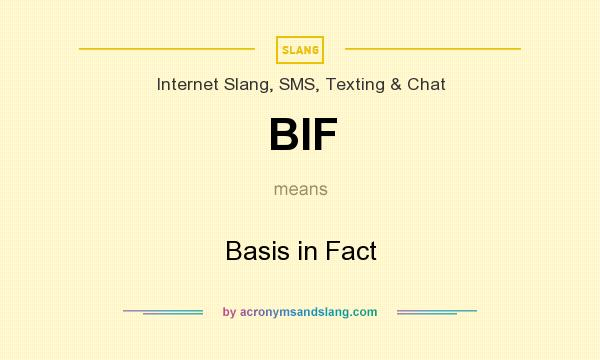 What does BIF mean? It stands for Basis in Fact