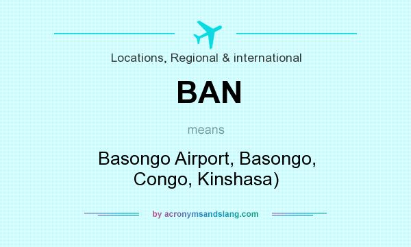 What does BAN mean? It stands for Basongo Airport, Basongo, Congo, Kinshasa)