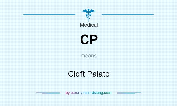 What does CP mean? It stands for Cleft Palate