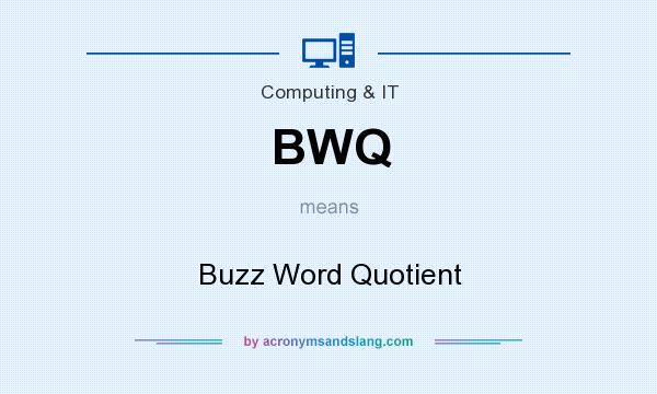 What does BWQ mean? It stands for Buzz Word Quotient