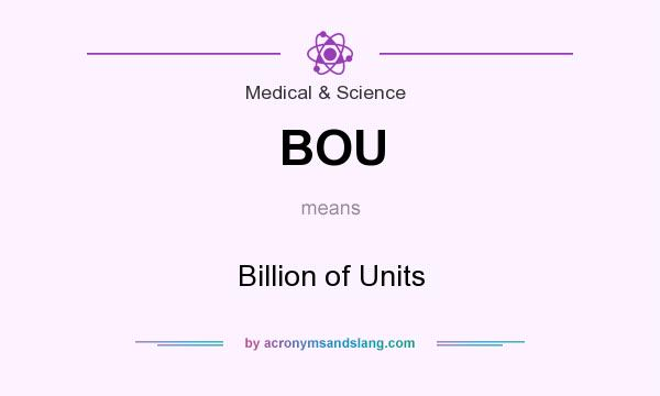 What does BOU mean? It stands for Billion of Units
