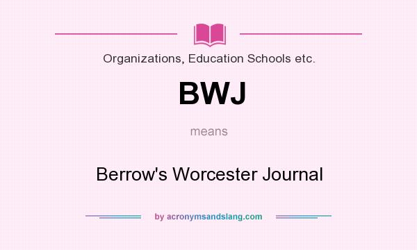 What does BWJ mean? It stands for Berrow`s Worcester Journal